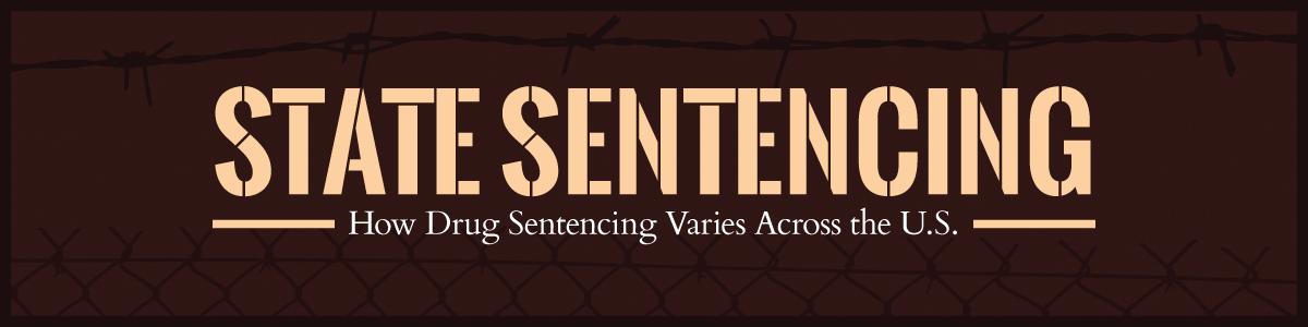 State Sentencing: How Drug Sentencing Varies Across the U S