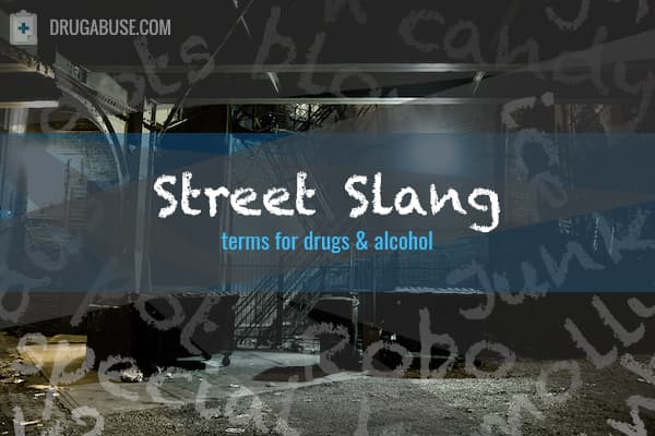 list of street slang for drugs